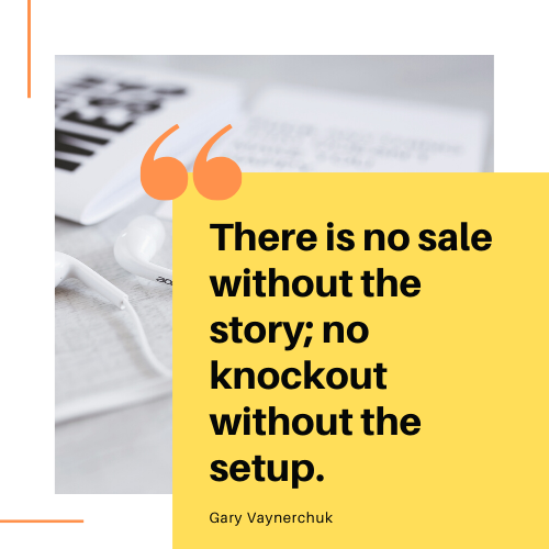 """Quote from Gary Vaynerchuk on social selling; """"There is no sale without the story; no knockout without the setup."""""""